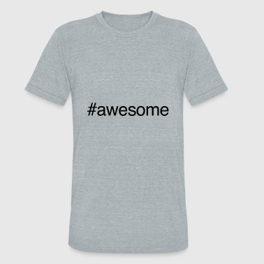 awesome - Unisex Tri-Blend T-Shirt