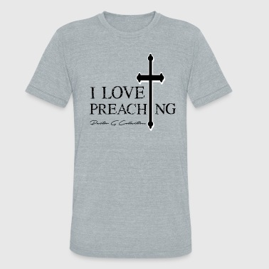 I Love Pastor Pastor G Collection - I Love Preaching - Unisex Tri-Blend T-Shirt