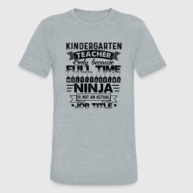 Kindergarten Teacher Job Shirt - Unisex Tri-Blend T-Shirt