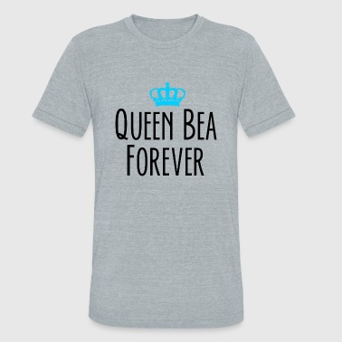 Bea - Queen Bea Forever - Unisex Tri-Blend T-Shirt