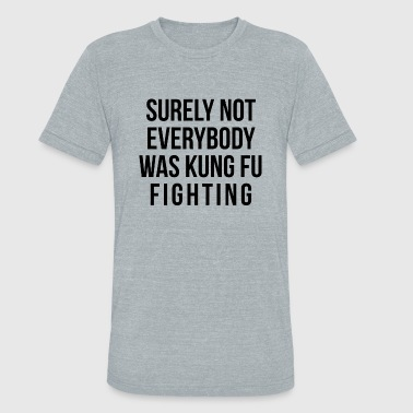 Kung Fu - Surely Not Everybody Was Kung Fu Fight - Unisex Tri-Blend T-Shirt