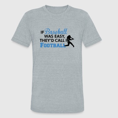 Baseball - If baseball was easy, they'd call it - Unisex Tri-Blend T-Shirt