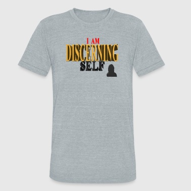 Self Will The Discernment Of Self DISCERNING SELF - Female - Unisex Tri-Blend T-Shirt