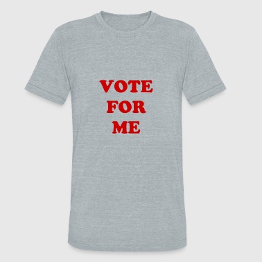 Vote For Me Vote for me - Unisex Tri-Blend T-Shirt