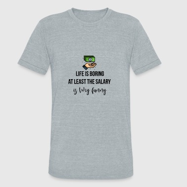 Life is boring - Unisex Tri-Blend T-Shirt