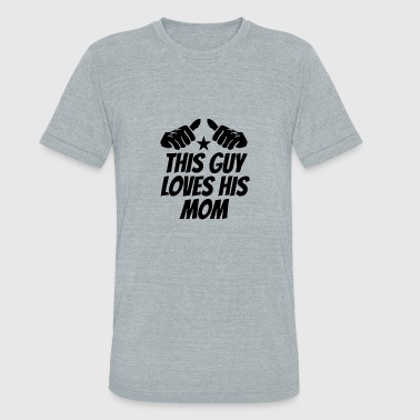 Loves His Mom This Guy Loves His Mom - Unisex Tri-Blend T-Shirt