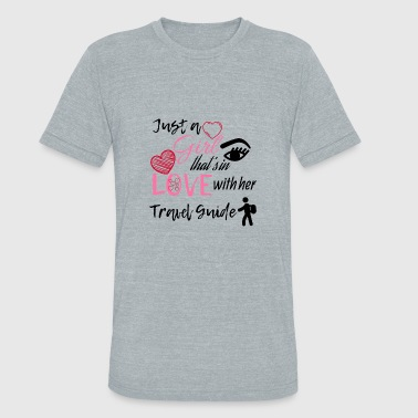 Travel Guides Just a girl that's in love with her travel guide - Unisex Tri-Blend T-Shirt
