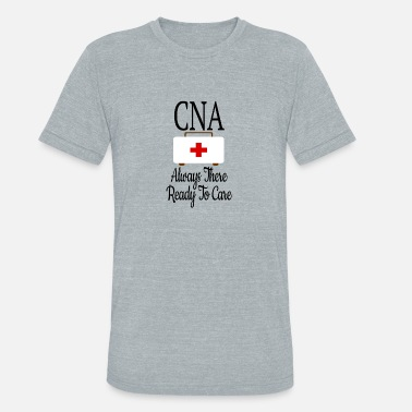 Always Ready Funny CNA Always There Ready To Care - Unisex Tri-Blend T-Shirt