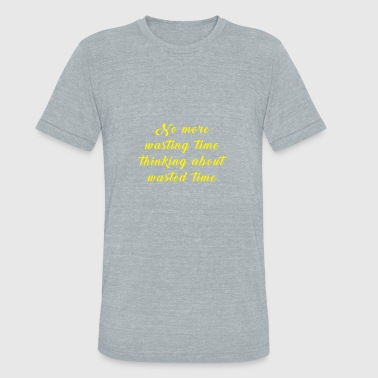 No more wasting thinking wasted time - Unisex Tri-Blend T-Shirt