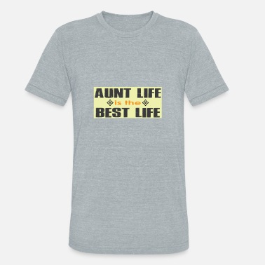 Funny Quotes Best Family Aunt Life Best Life | Funny Quote About Family - Unisex Tri-Blend T-Shirt