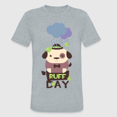 RUFF DAY rough funny t-shirt humor party - Unisex Tri-Blend T-Shirt