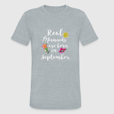 Real mermaids are born in September - Unisex Tri-Blend T-Shirt