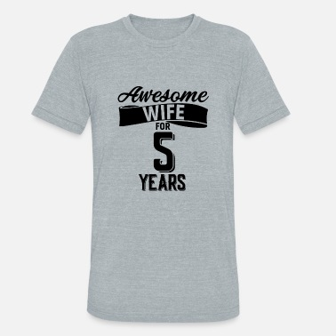 5 Years Awesome wife for 5 years - Unisex Tri-Blend T-Shirt