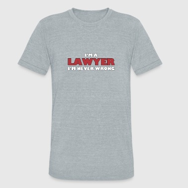 I'm A Lawyer I m Never Wrong - Lawyer-Total Basics - Unisex Tri-Blend T-Shirt