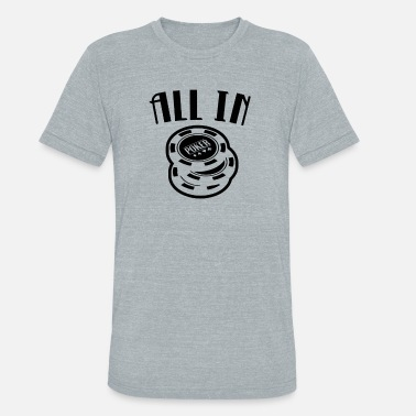All In Poker All In Poker funny tshirt - Unisex Tri-Blend T-Shirt