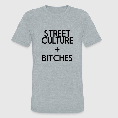 STREET CULTURE BITCHES - Unisex Tri-Blend T-Shirt