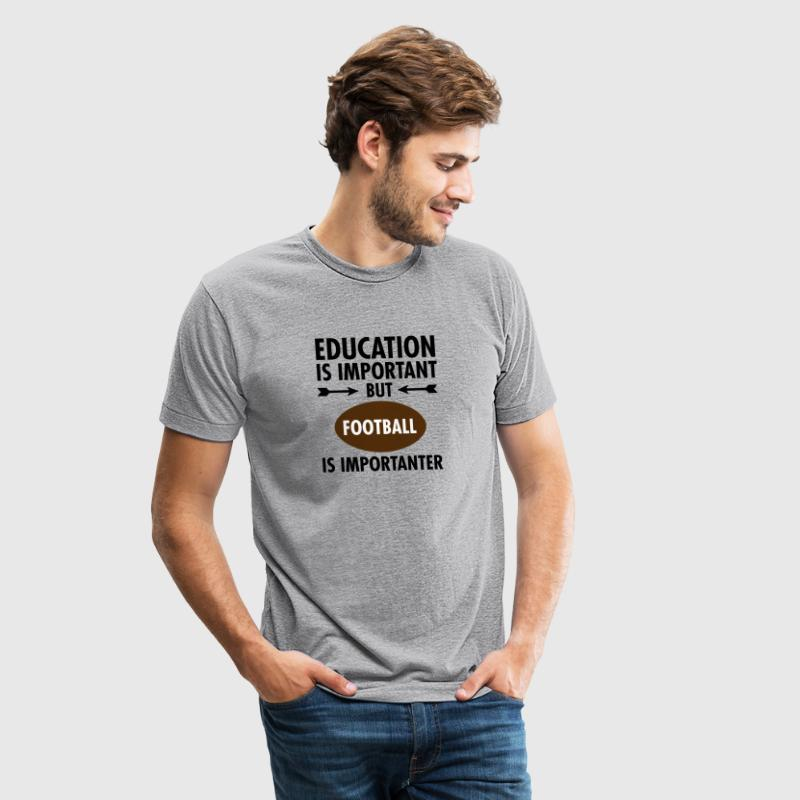 Education Is Important But Football Is Importanter - Unisex Tri-Blend T-Shirt