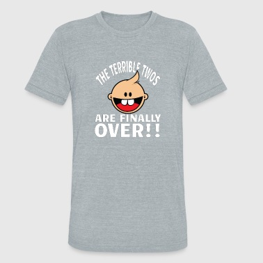 Terrible Twos Third Birthday Gift The Terrible Twos are Finally Over - Unisex Tri-Blend T-Shirt