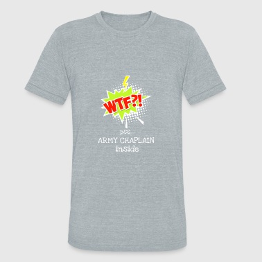 Wtf 2017 ARMY CHAPLAIN- NICE DESIGN FOR YOU - WTF - Unisex Tri-Blend T-Shirt