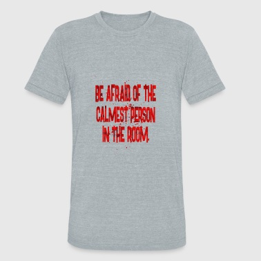 Not Afraid be afraid of the - Unisex Tri-Blend T-Shirt
