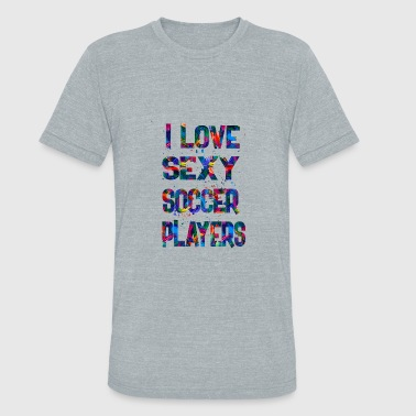 Sexy Soccer I love sexy soccer - Unisex Tri-Blend T-Shirt