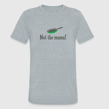 Not The Mama - Unisex Tri-Blend T-Shirt