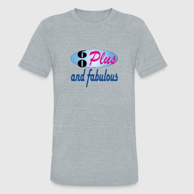 60 Plus 60 plus and fabulous - Unisex Tri-Blend T-Shirt