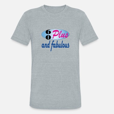 60 Plus Birthday 60 plus and fabulous - Unisex Tri-Blend T-Shirt