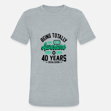 40 Years Of Being 40 Years Of Being Awesome - Unisex Tri-Blend T-Shirt