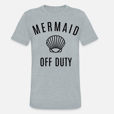 Mermaid Off Duty Mermaid Off Duty - Unisex Tri-Blend T-Shirt