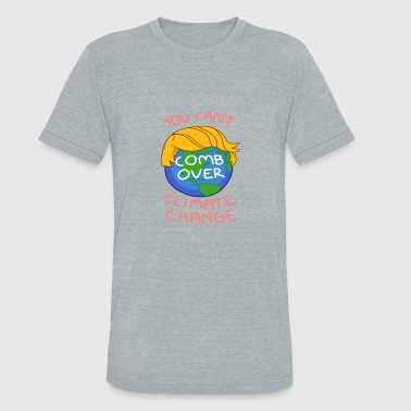 Comb Over You Can't Comb Over Climate Change - Unisex Tri-Blend T-Shirt