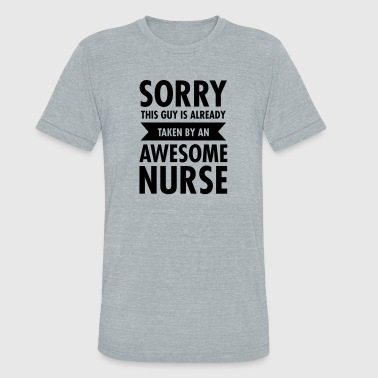 This Guy Is Already Taken By An Awesome Nurse - Unisex Tri-Blend T-Shirt