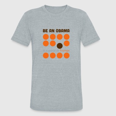 Be better: be an Obama in a world of Trumps - Unisex Tri-Blend T-Shirt