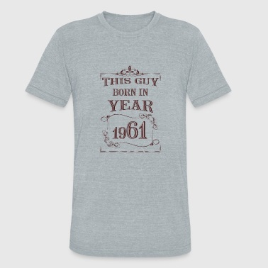 1961 Year this guy born in year 1961 - Unisex Tri-Blend T-Shirt