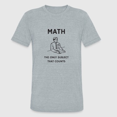 Math The Only Subject That Counts - Unisex Tri-Blend T-Shirt