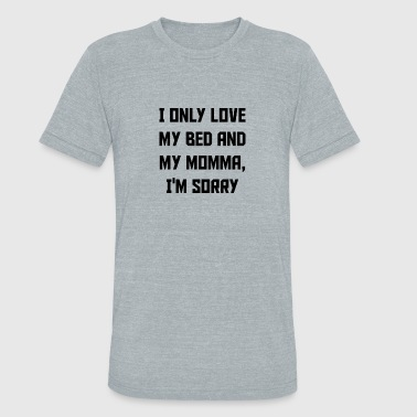 My Bed And My Momma - Unisex Tri-Blend T-Shirt