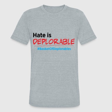 Hate is Deplorable: Anti-Trump 2016 - Unisex Tri-Blend T-Shirt