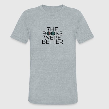 The Books Were Better - Unisex Tri-Blend T-Shirt
