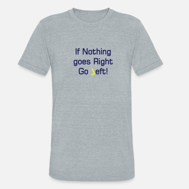 Dildo quote about going left - Unisex Tri-Blend T-Shirt