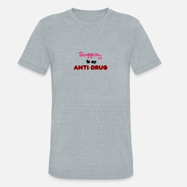 Anti-drugs Shopping is my anti-drug - Unisex Tri-Blend T-Shirt