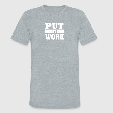 Put In Work - Unisex Tri-Blend T-Shirt
