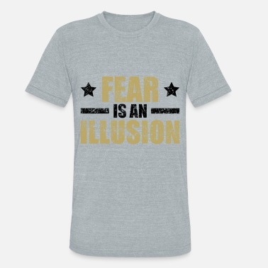 Gift Illusion Fear is an illusion - Unisex Tri-Blend T-Shirt