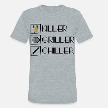 Beer Griller Killer Griller Chiller Beer - Unisex Tri-Blend T-Shirt