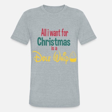 Dole All i want for christmas is a dole whip - Unisex Tri-Blend T-Shirt