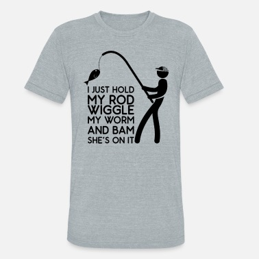 Jerk I just hold my Rod wiggle my Worm and Bam she`s on - Unisex Tri-Blend T-Shirt