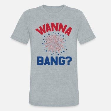 8cb47a9b0 Funny 4th Of July 4th Of July Funny Wanna Bang - Unisex Tri-Blend T. Unisex  Tri-Blend T-Shirt