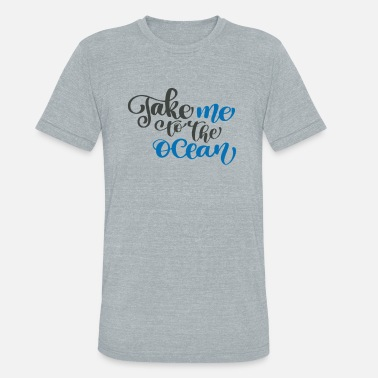 Ocean Take Me To The Ocean - Unisex Tri-Blend T-Shirt