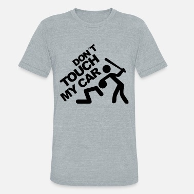 Dont Touch My Car DONT TOUCH MY CAR - Unisex Tri-Blend T-Shirt