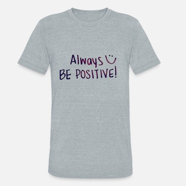 Positive Words Be Positive - Unisex Tri-Blend T-Shirt