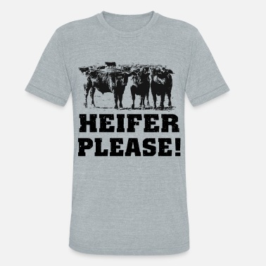 Please heifer please farm t shirts - Unisex Tri-Blend T-Shirt